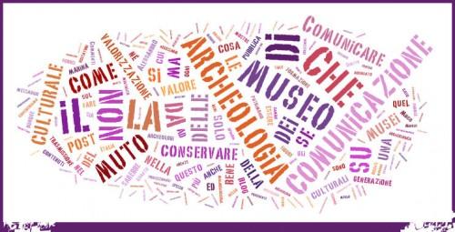 comunicazione culturale,valorizzazione dei beni culturali,comunicare l'archeologia,comunicazione nei musei,valorizzazione attraverso la comunicazione